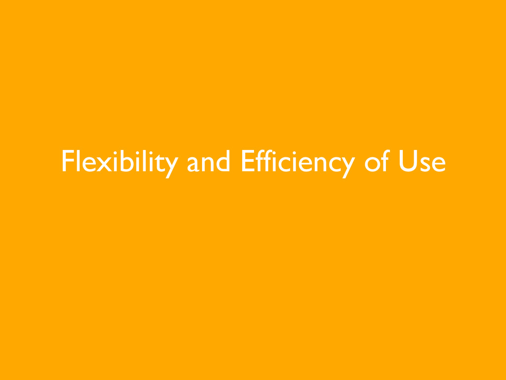 Flexibility and Efficiency of Use