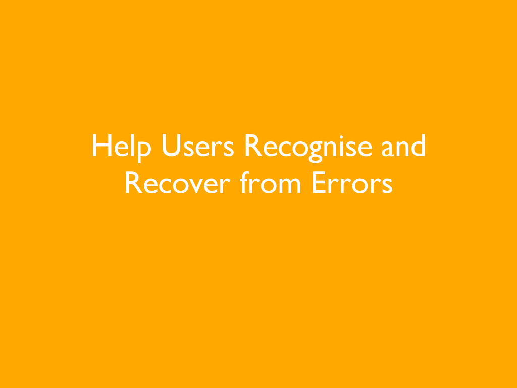 Help Users Recognise and Recover from Errors
