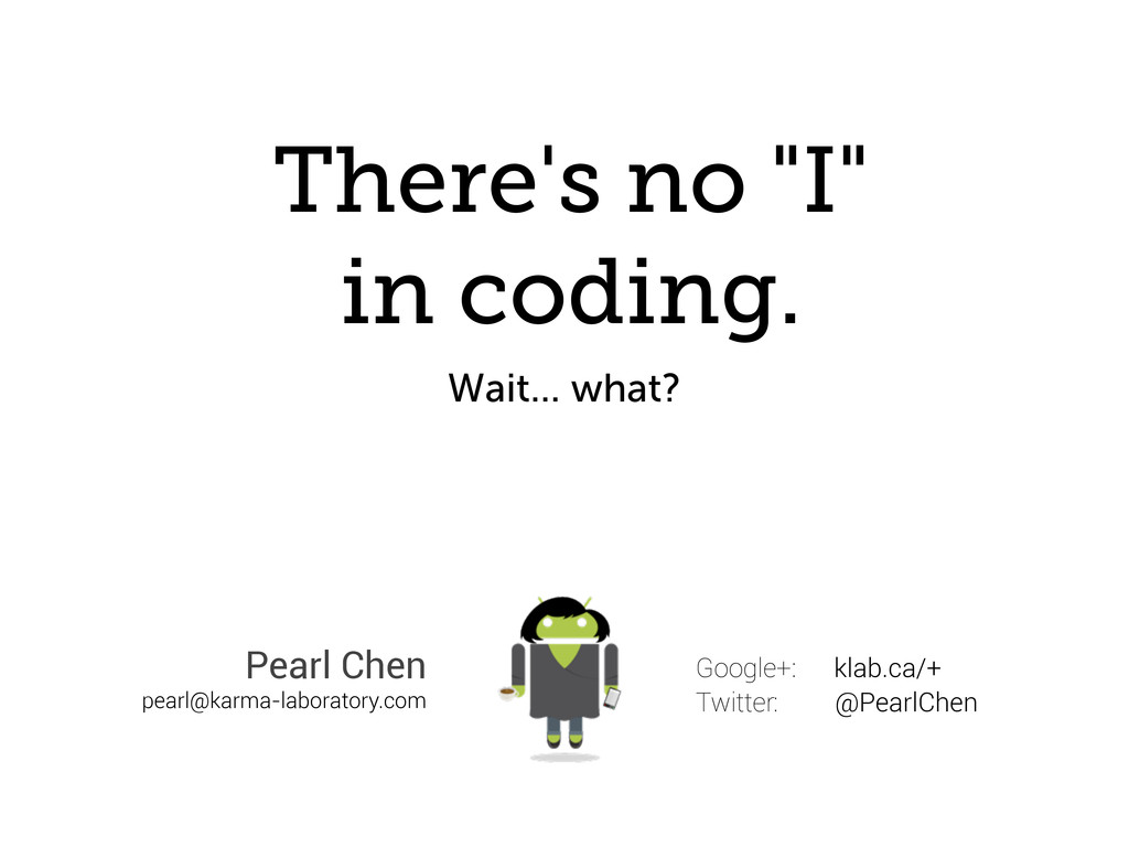 "There's no ""I"" in coding. Wait... what? Google+..."
