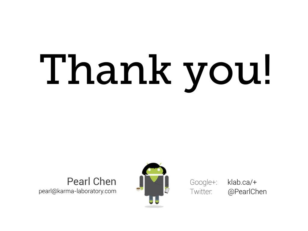 Thank you! Google+: klab.ca/+ Twitter: @PearlCh...
