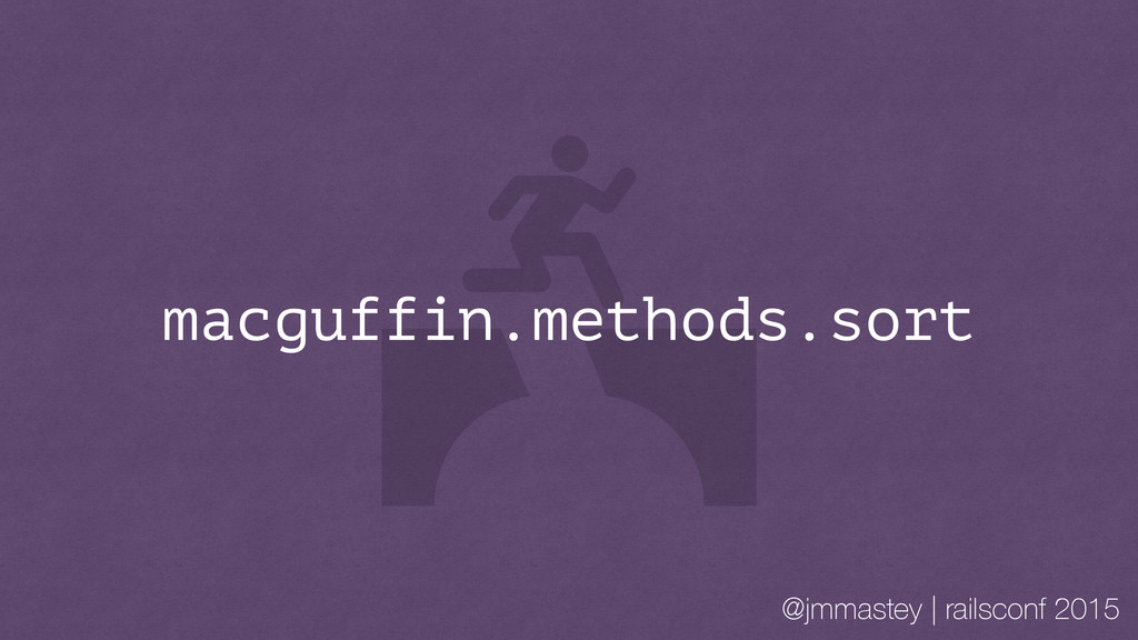 @jmmastey | railsconf 2015 macguffin.methods.so...