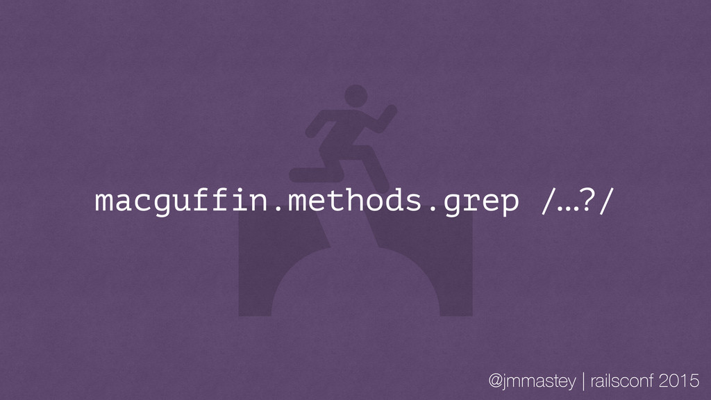 @jmmastey | railsconf 2015 macguffin.methods.gr...