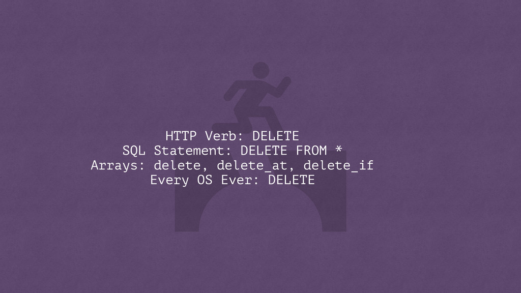 HTTP Verb: DELETE SQL Statement: DELETE FROM * ...