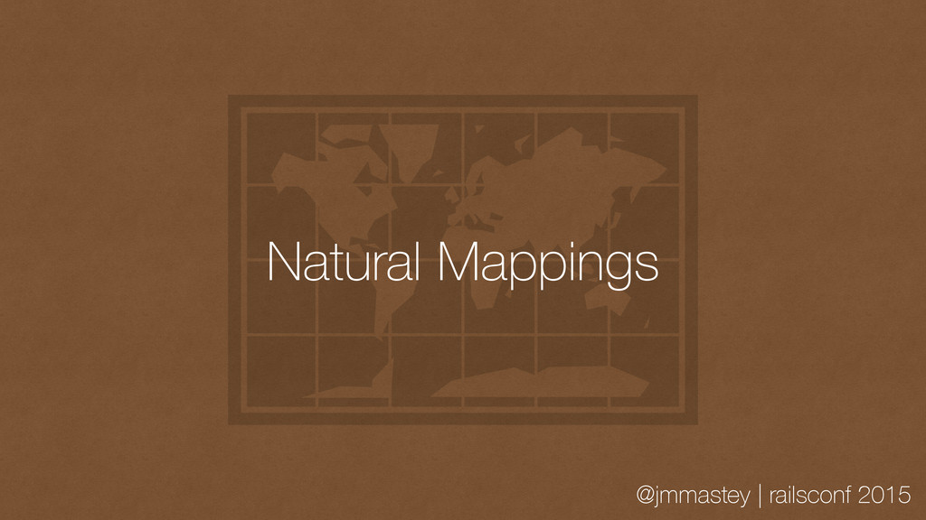 @jmmastey | railsconf 2015 Natural Mappings
