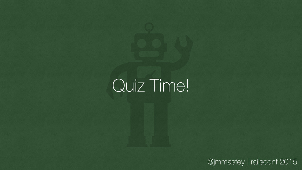 @jmmastey | railsconf 2015 Quiz Time!