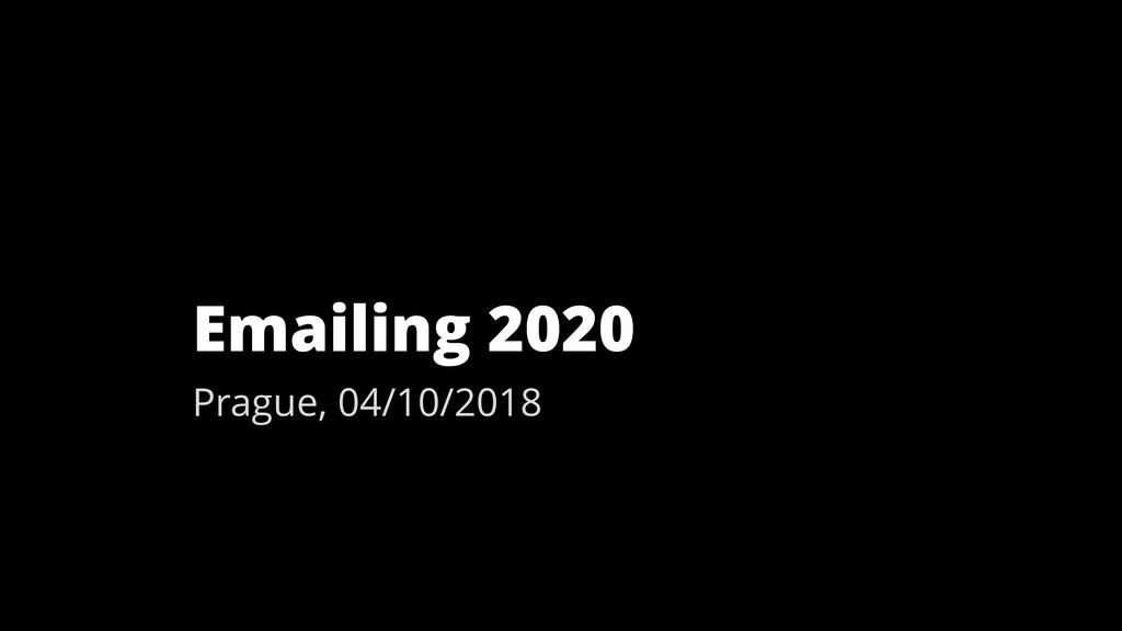 Emailing 2020 Prague, 04/10/2018