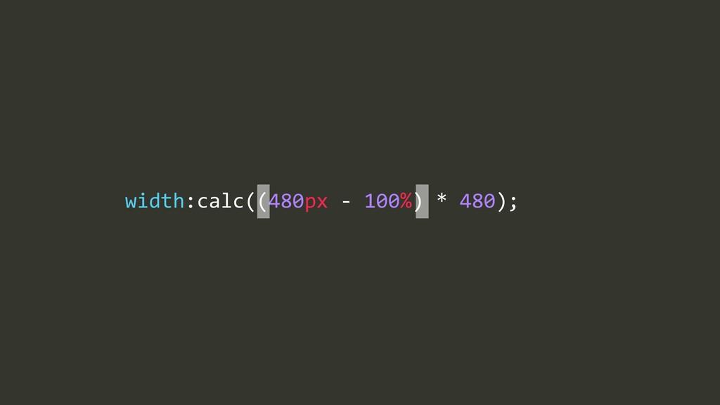 width:calc((480px%=%100%)%*%480);
