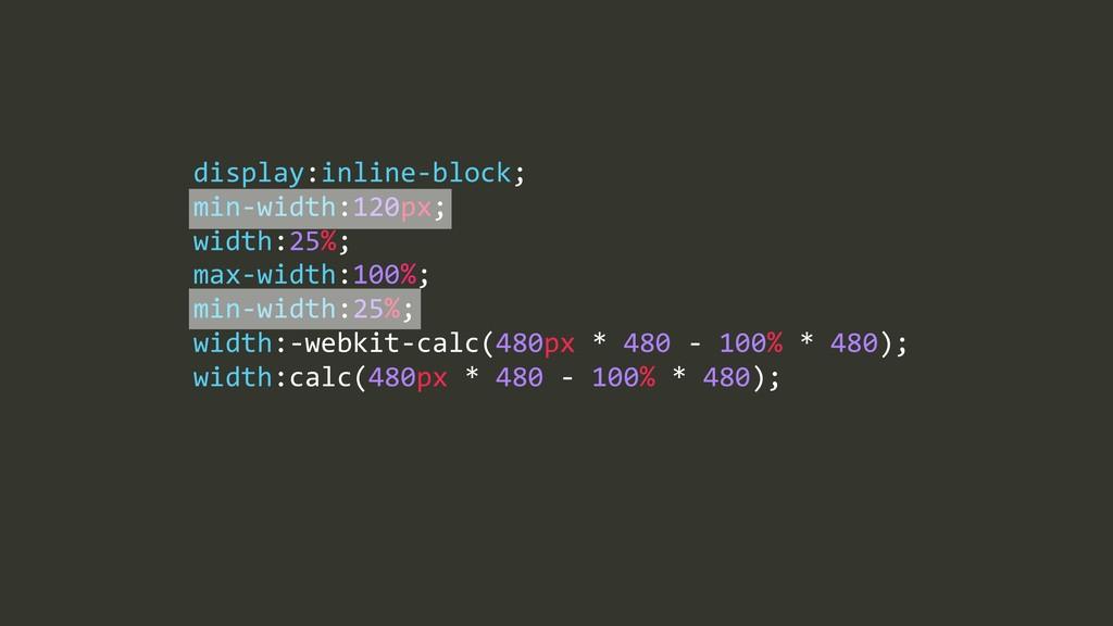 max=width:100%;% min=width:25%;% width:=webkit=...