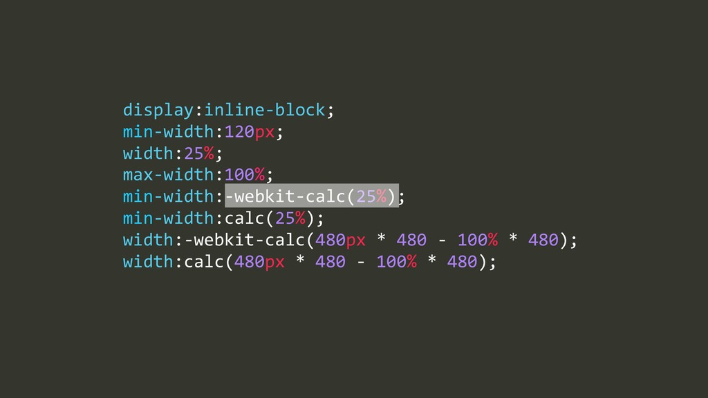 max=width:100%;% min=width:=webkit=calc(25%);% ...