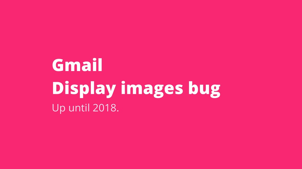Gmail Display images bug Up until 2018.