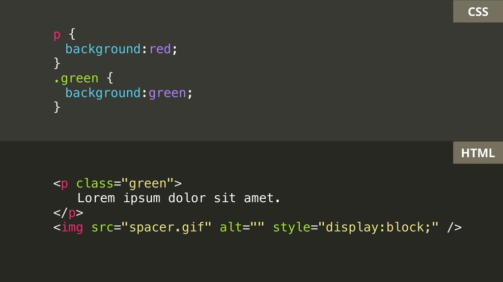 CSS HTML p { background:red; } .green { backgro...