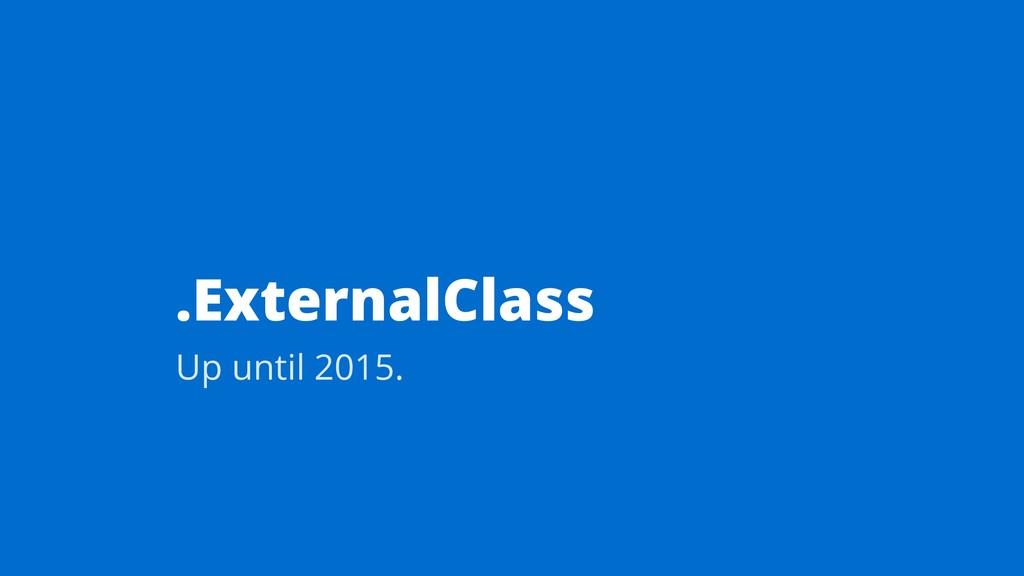 .ExternalClass Up until 2015.