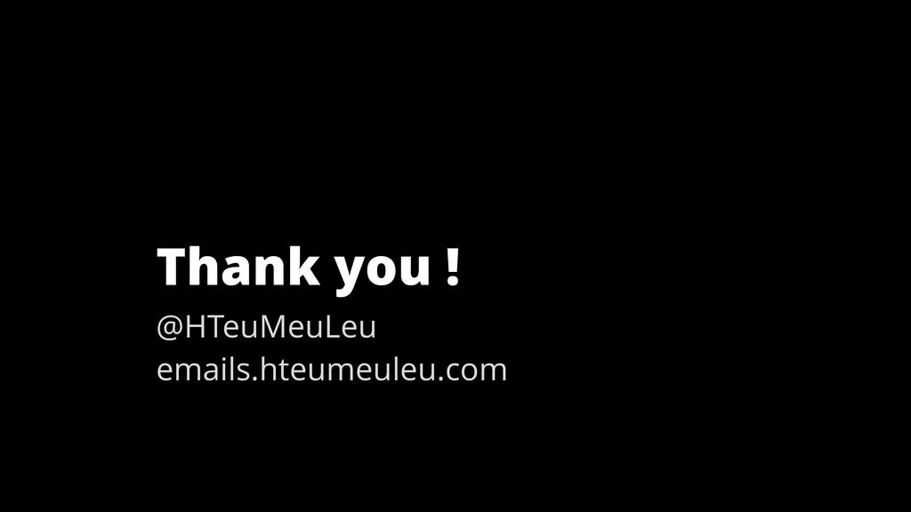 Thank you ! @HTeuMeuLeu emails.hteumeuleu.com