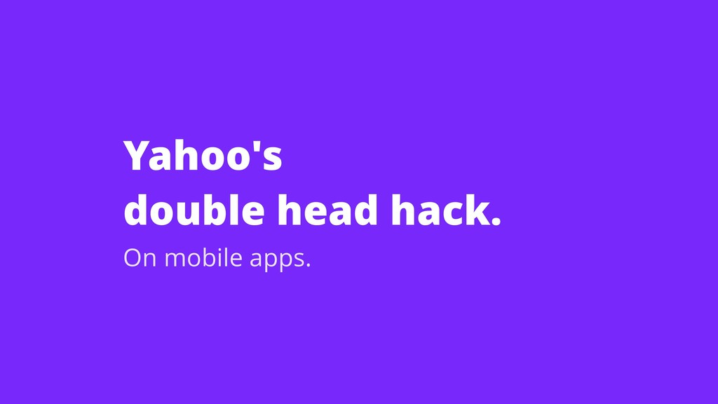 Yahoo's double head hack. On mobile apps.