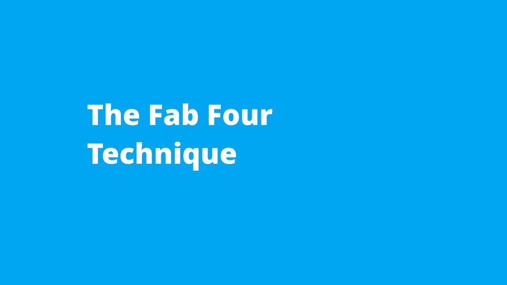 The Fab Four Technique