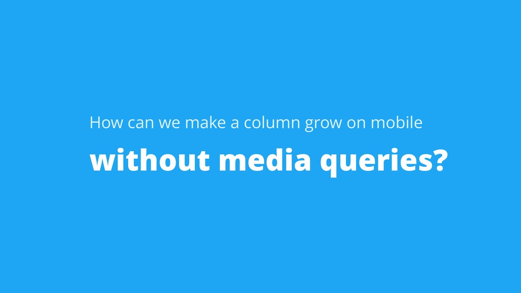 without media queries? How can we make a column...