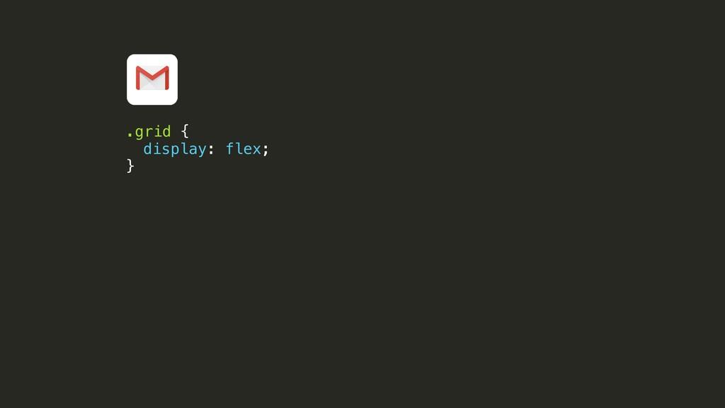 .grid { display: flex; }