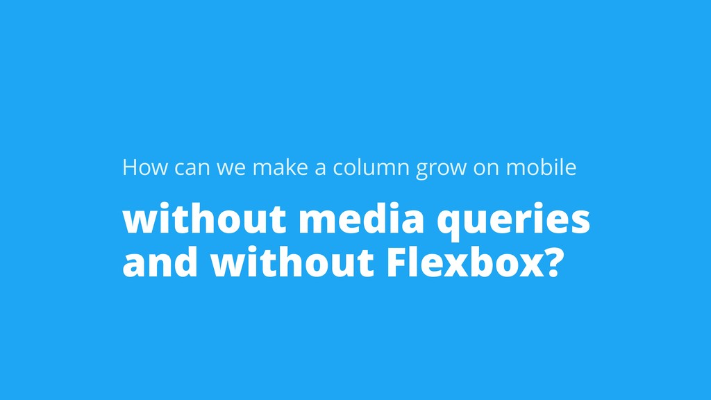 without media queries and without Flexbox? How ...