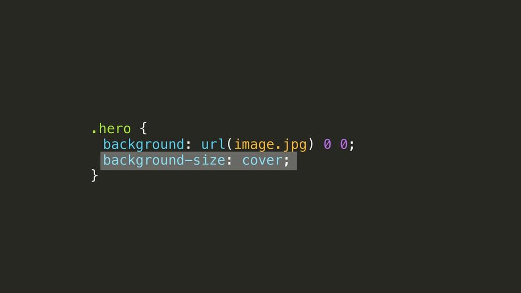 .hero { background: url(image.jpg) 0 0; backgro...