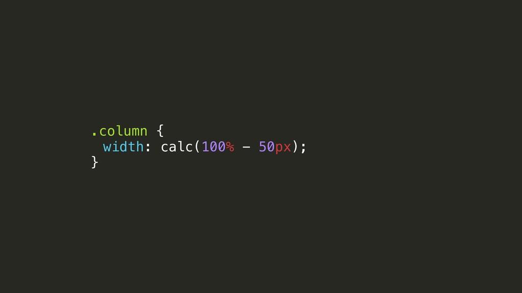 .column { width: calc(100% - 50px); }