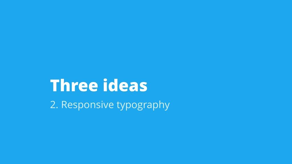 Three ideas 2. Responsive typography
