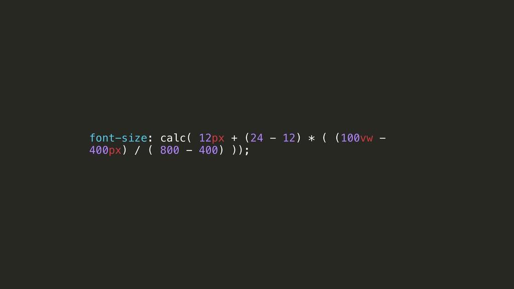 font-size: calc( 12px + (24 - 12) * ( (100vw - ...
