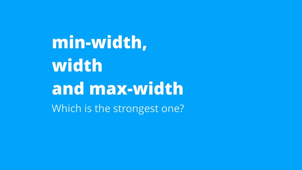 min-width, width and max-width Which is the str...