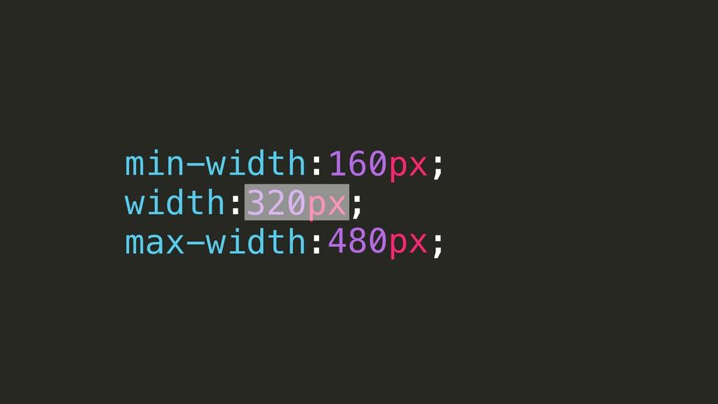 min-width: ; width: ; max-width: ; 160px 320px ...