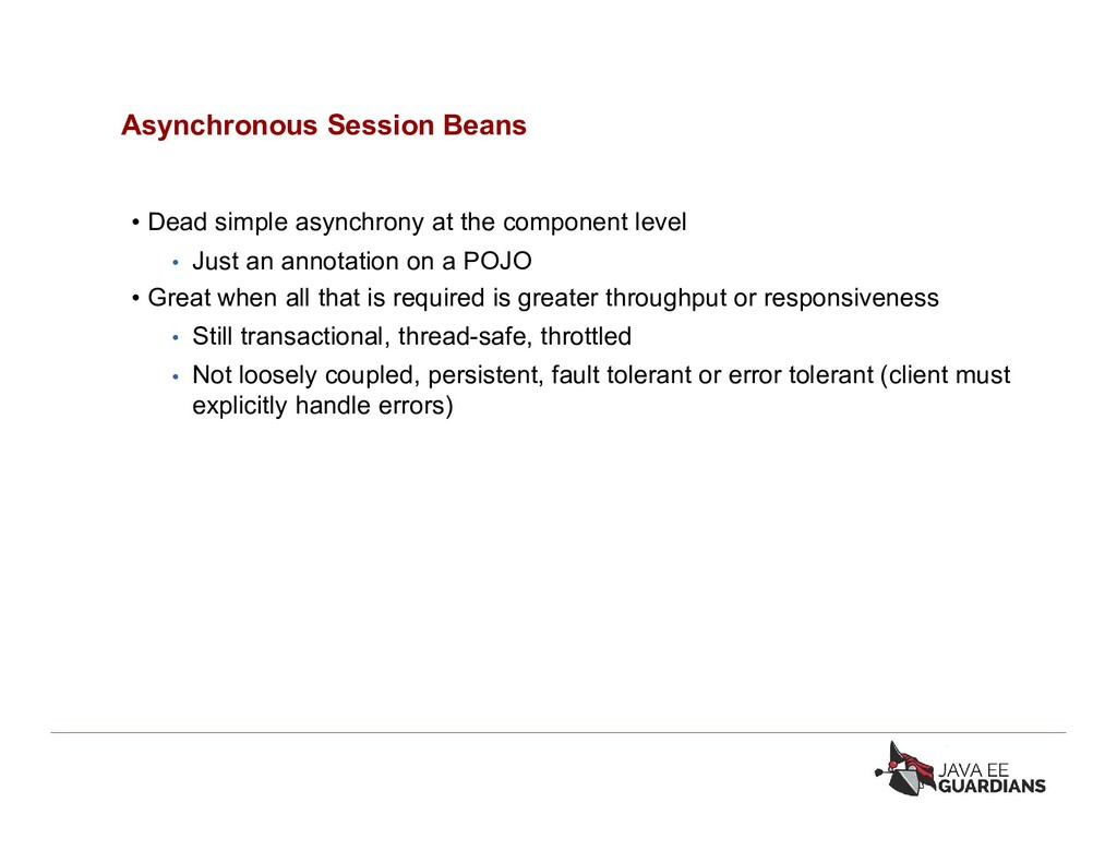 Asynchronous Session Beans • Dead simple asynch...