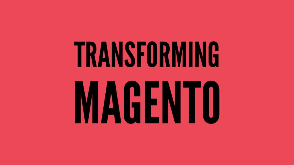 TRANSFORMING MAGENTO