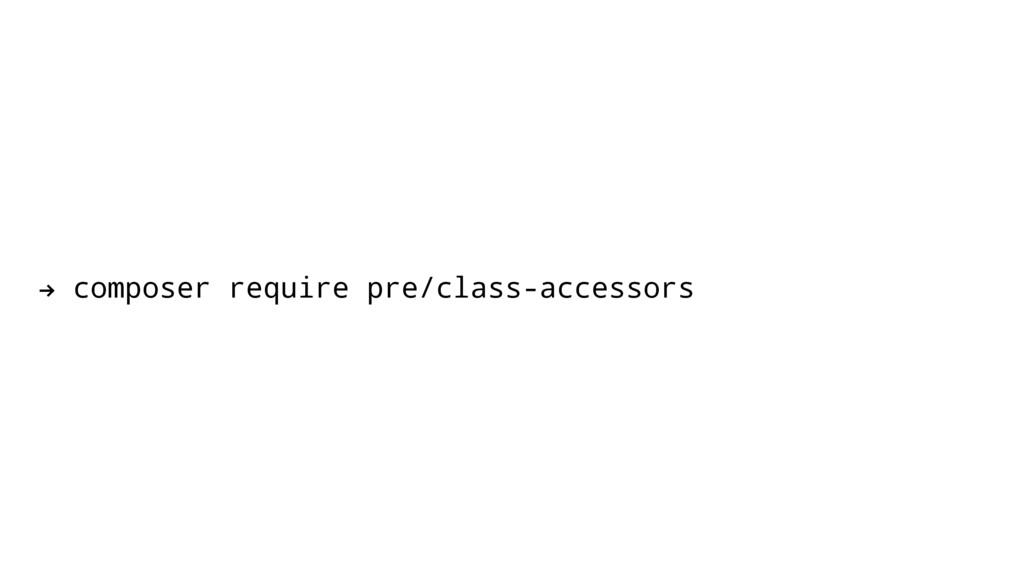 ! composer require pre/class-accessors