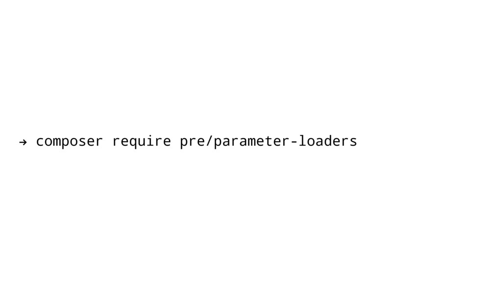 ! composer require pre/parameter-loaders