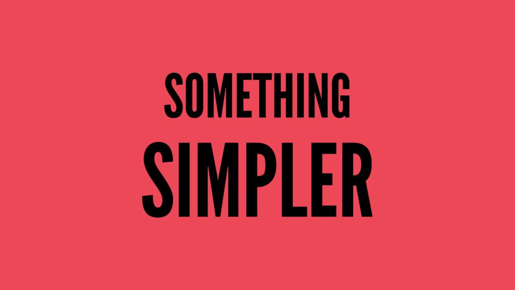 SOMETHING SIMPLER