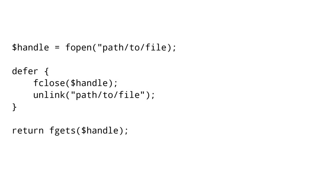 """$handle = fopen(""""path/to/file); defer { fclose(..."""