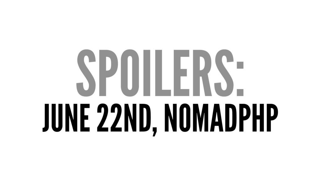 SPOILERS: JUNE 22ND, NOMADPHP