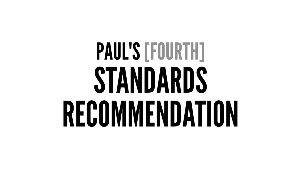 PAUL'S [FOURTH] STANDARDS RECOMMENDATION