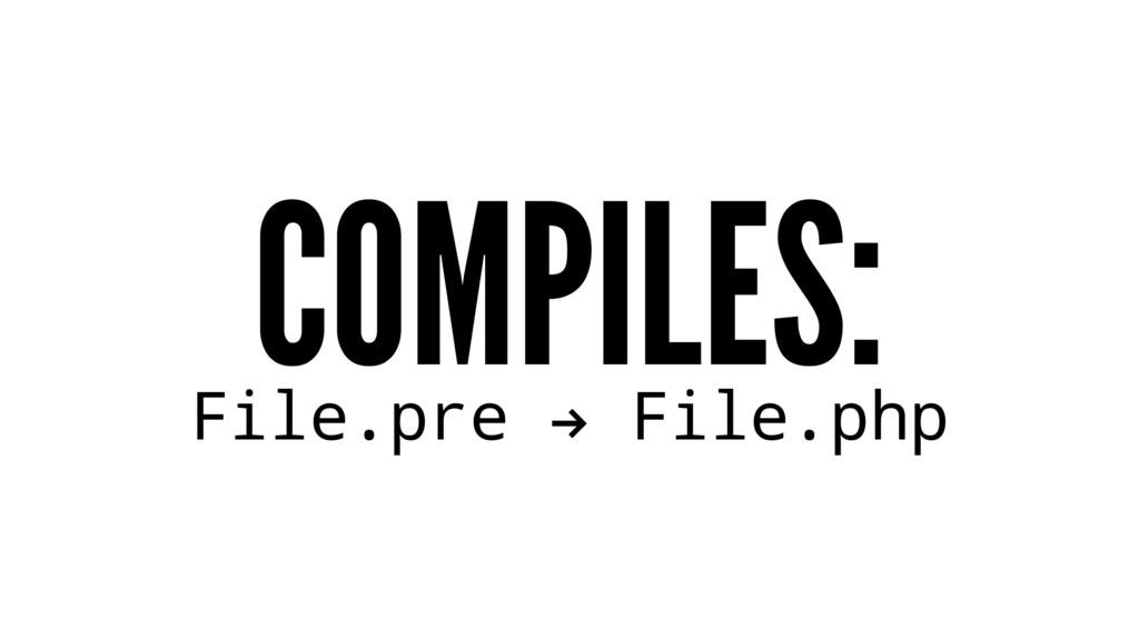 COMPILES: File.pre ! File.php