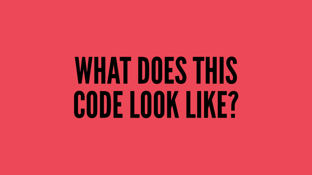 WHAT DOES THIS CODE LOOK LIKE?