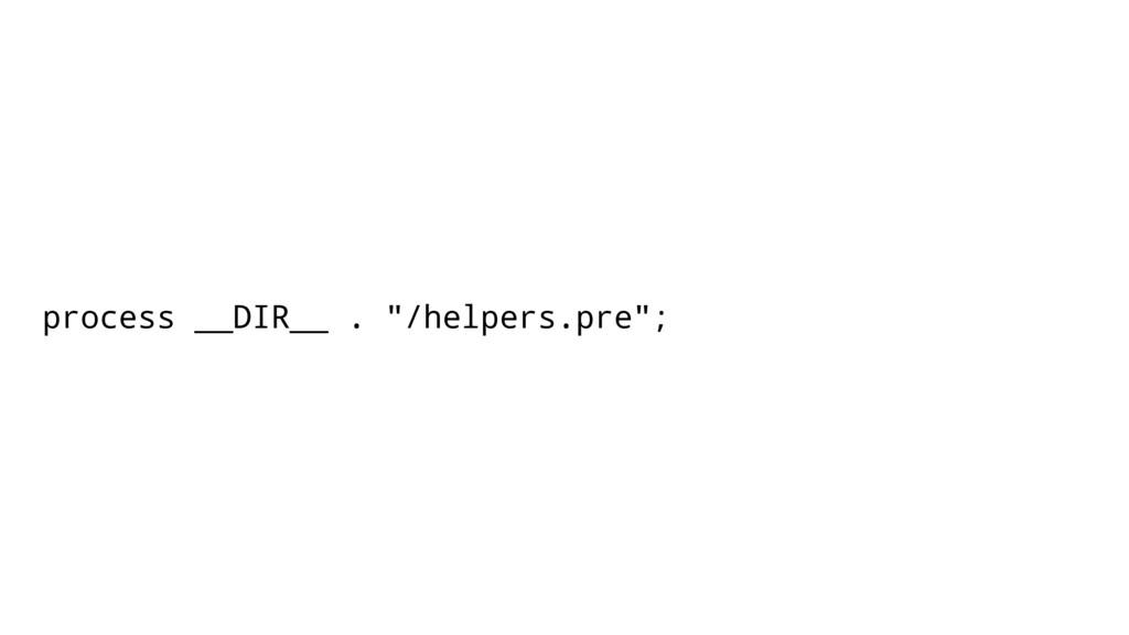 "process __DIR__ . ""/helpers.pre"";"