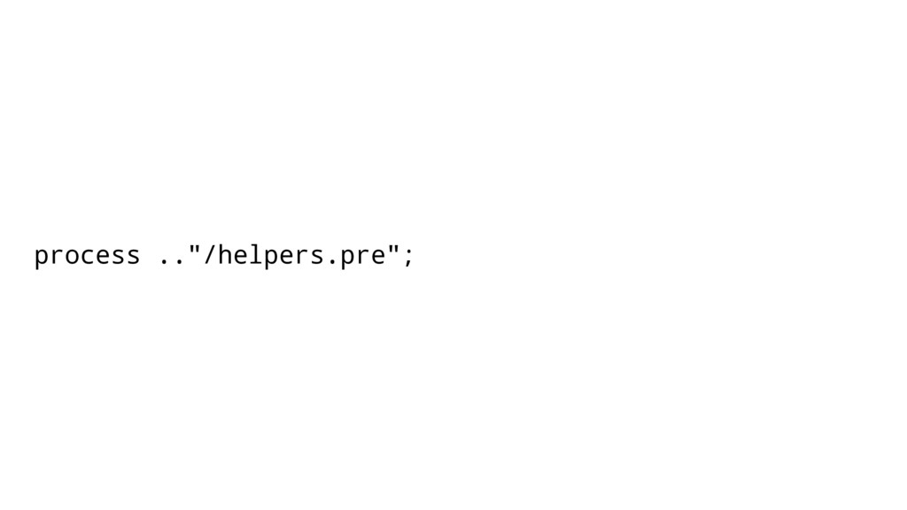 "process ..""/helpers.pre"";"
