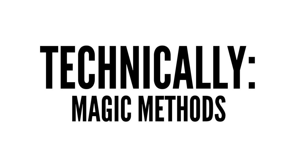 TECHNICALLY: MAGIC METHODS