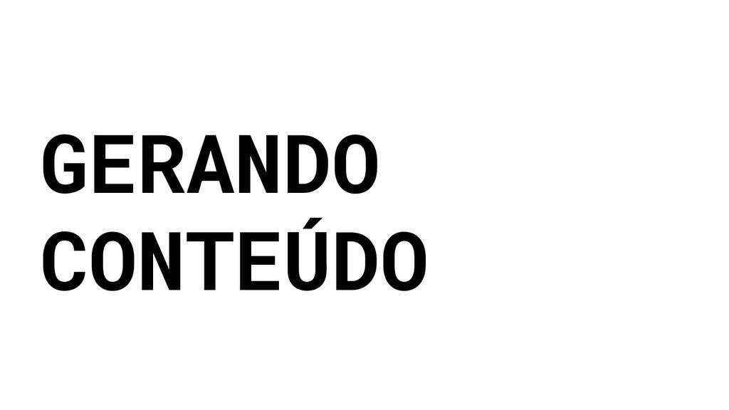 GERANDO CONTEÚDO