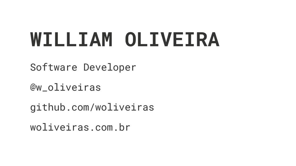 WILLIAM OLIVEIRA Software Developer @w_oliveira...