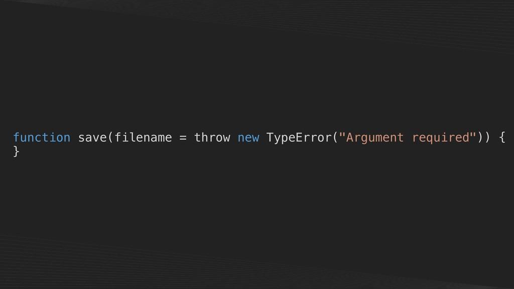 "function save(filename = throw new TypeError(""A..."
