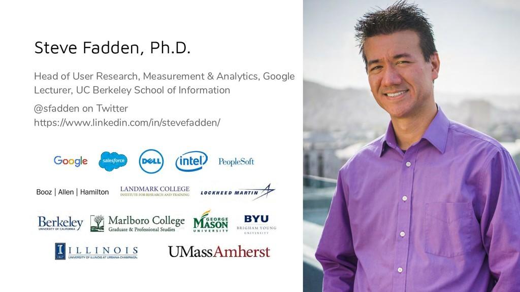 Steve Fadden, Ph.D. 2 Head of User Research, Me...
