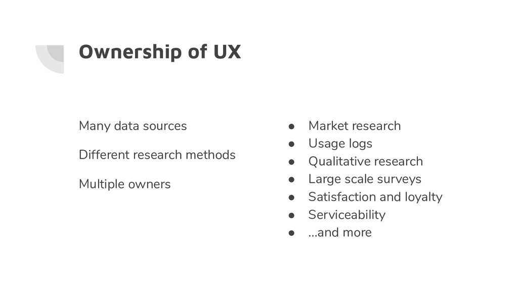 Ownership of UX Many data sources Different res...
