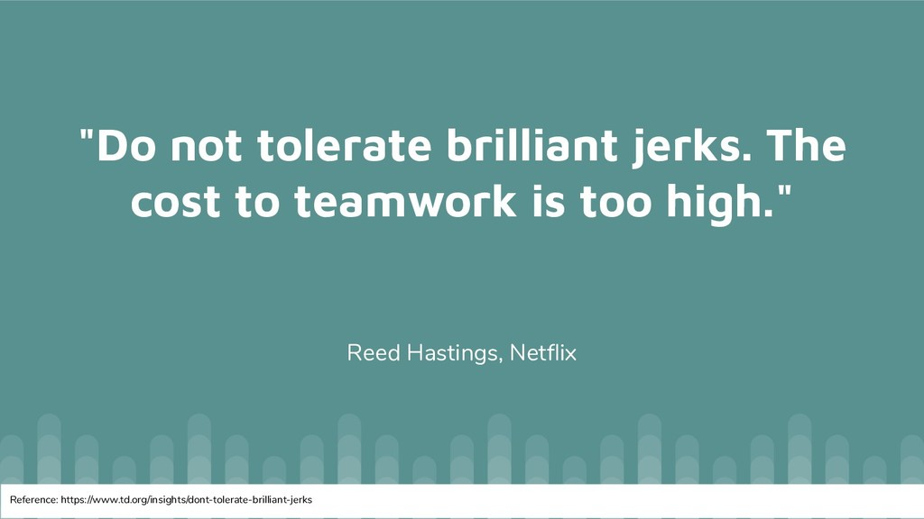 """""""Do not tolerate brilliant jerks. The cost to t..."""