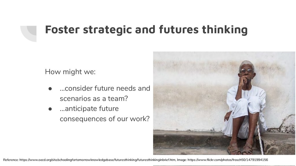 Foster strategic and futures thinking How might...