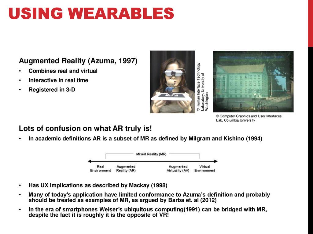 USING WEARABLES Augmented Reality (Azuma, 1997)...