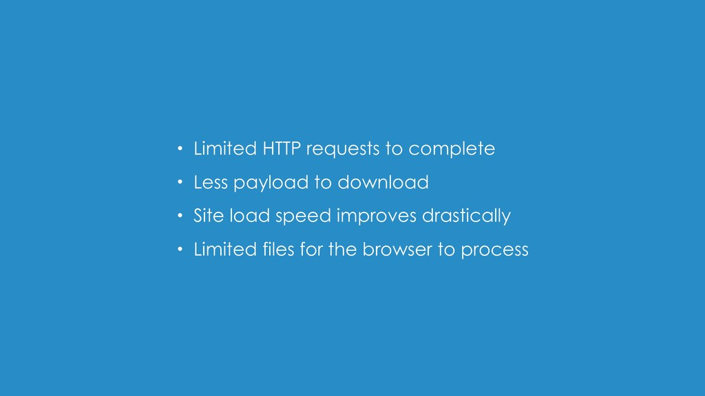 • Limited HTTP requests to complete • Less payl...